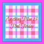 Anything Blue and Pink Friday – Week 31