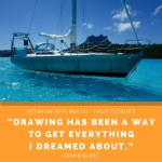 """""""Drawing has been a way to get everything I dreamed about.""""   Interview with Ben Go, a Yacht designer."""