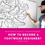 Was it difficult to become a Footwear designer? – Interview with Mr Bailey – Concept Kicks