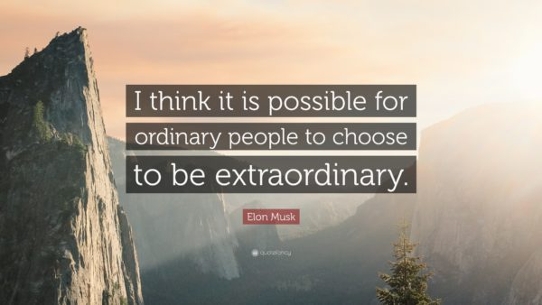 Elon Musk be extraordinary quote