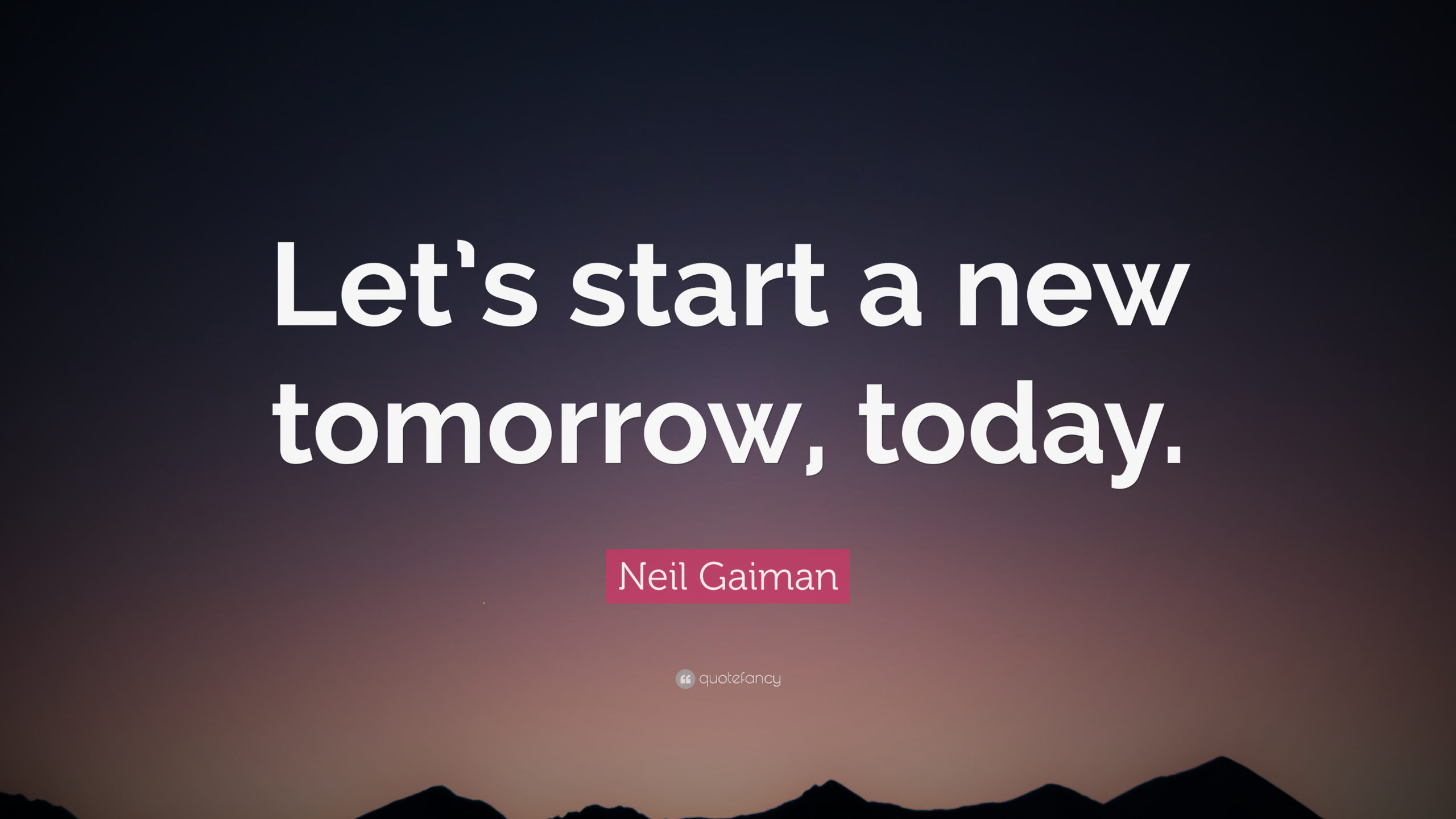 Neil-Gaiman-Quote-Let-s-start-a-new-tomorrow-today