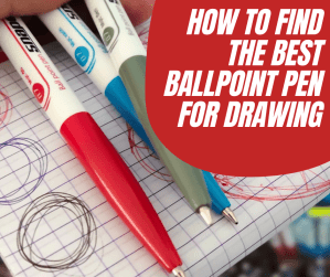 5 Tips to find your best ballpoint pen for drawing!