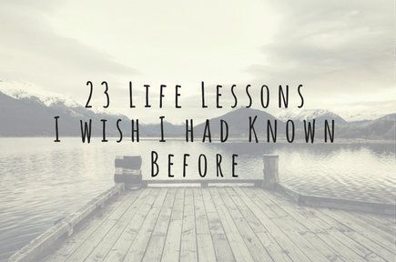 23 Life Lessons I wish I had Known Before