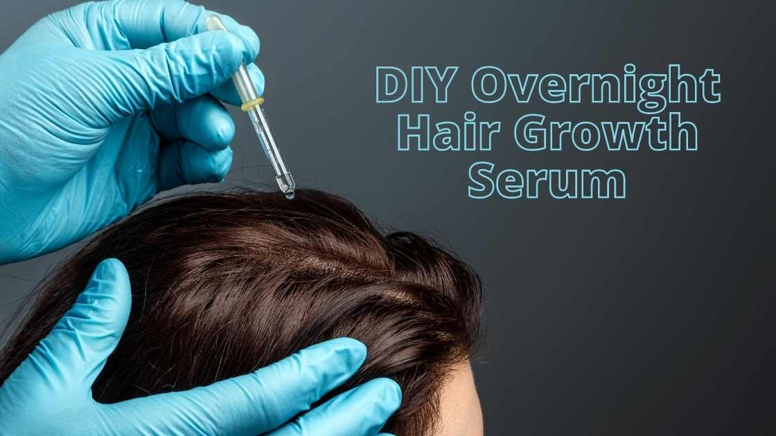 DIY Overnight Hair Growth Serum