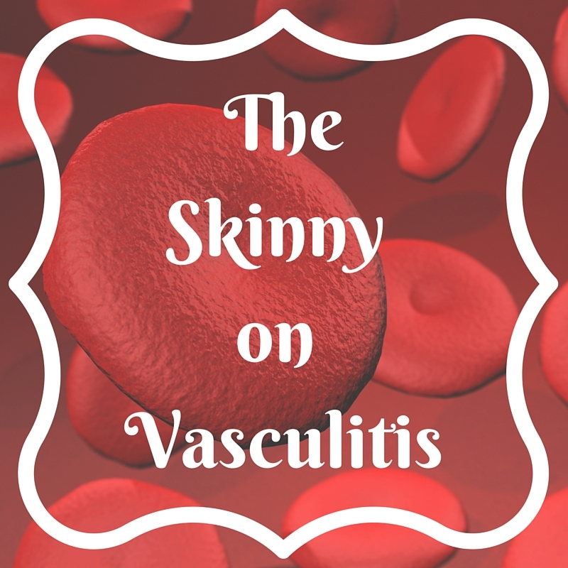 The skinny on Vasculitis https://www.thediaryofanalzheimerscaregiver.com/2014/03/what-is-vasculitis/
