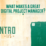 What makes a great digital project manager: an introduction
