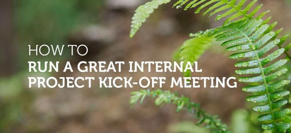 How to run a great internal kick off meeting