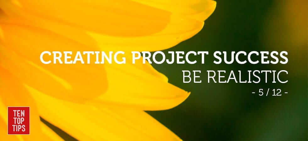 how to run successful projects: be realistic