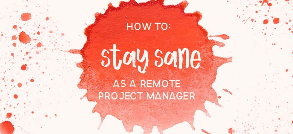 How to stay sane as a remote project manager