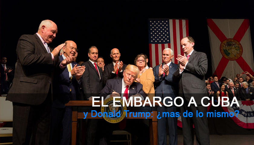 El embargo a Cuba y Donald Trump: ¿mas de lo mismo?