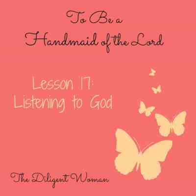 To Be a Handmaid to the Lord – Lesson 17 – Listening to God