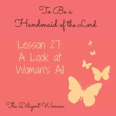 To Be a Handmaid of the Lord – Lesson 27 – A Look at Woman's All