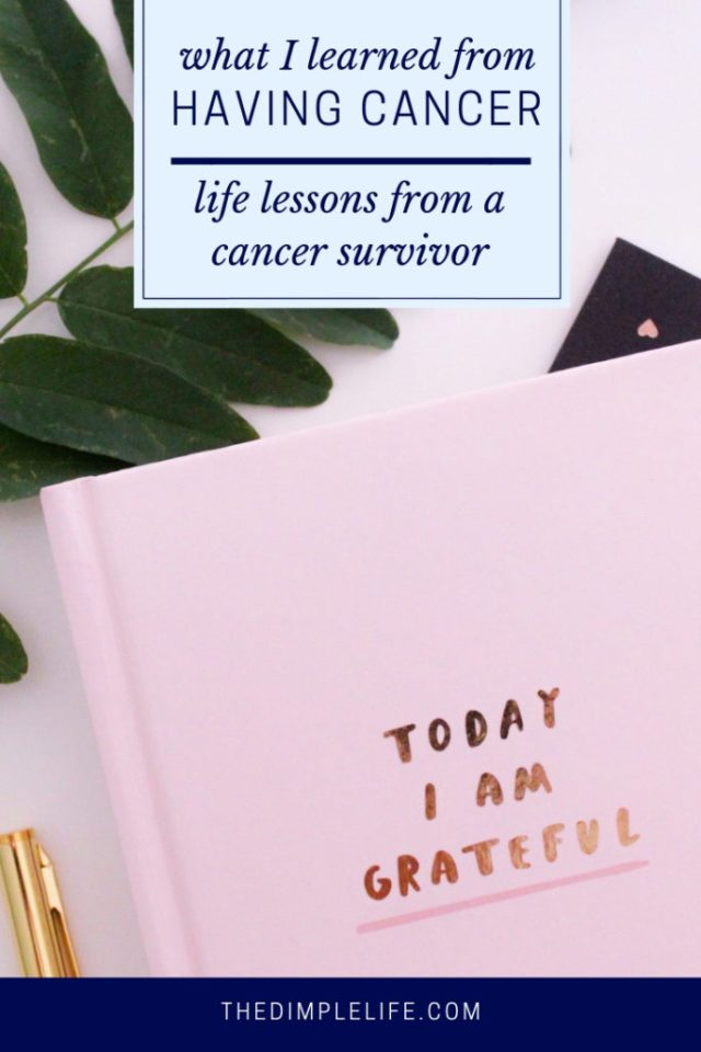 Life lessons that cancer has taught me | As a cancer survivor, I can look back now and see that a positive outcome from the experience is the many life lessons learned. Whether you're fighting cancer now, a survivor, or simply on a mission to live your best life, I think you'll find both inspiration and motivation in this post. Click to read it now or pin it for later! | The Dimple Life #thedimplelife #lifelessons #cancersurvivor #bestlife #inspiration #motivation