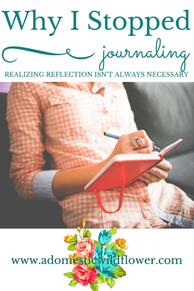 Why I Stopped Journaling: Realizing Reflection Isn't Always Necessary