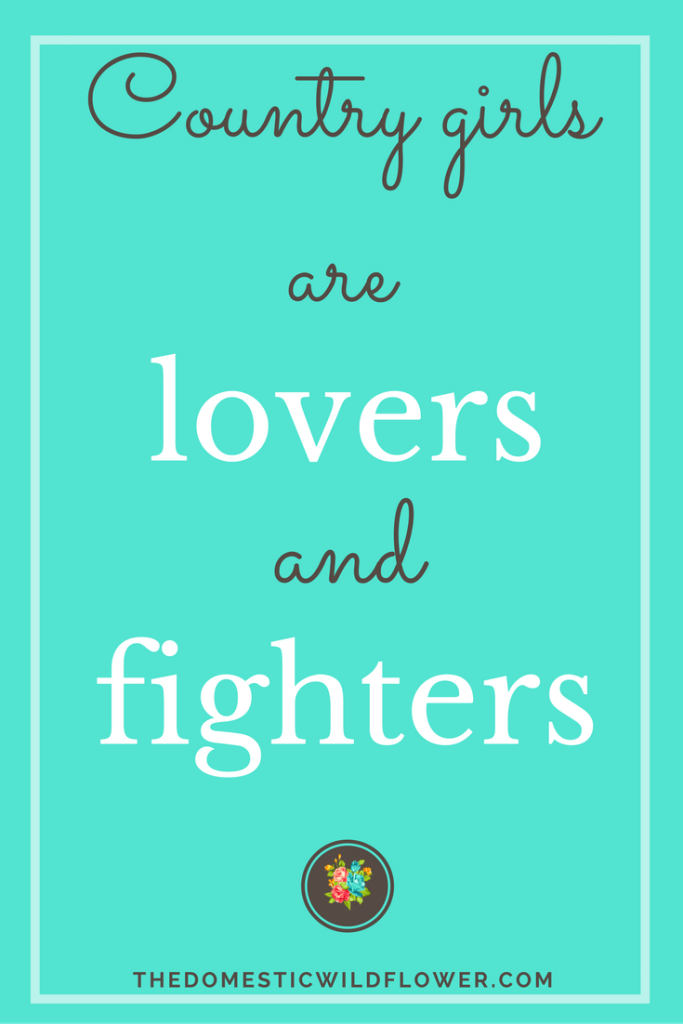 Country girls are lovers and fighters | 19 Inspirational Quotes for Country Girls | The Domestic Wildflower click through to read this awesome post! These encouraging and inspirational quotes explain what it means to have the heart of a country girl.