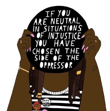 Cartoon quote reads: if you are neutral in situations of injustice you have chosen the side of the oppressor