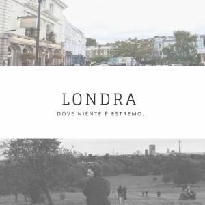 Londra, dove niente è estremo.