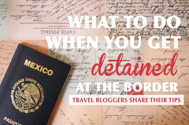 What to do when you get detained at the border