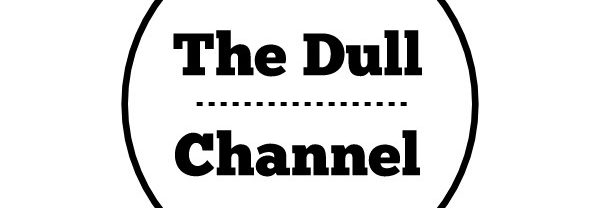 THE DULL CHANNEL