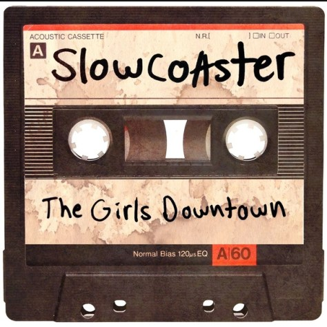 Slowcoaster - The Girls Downtown (2013)