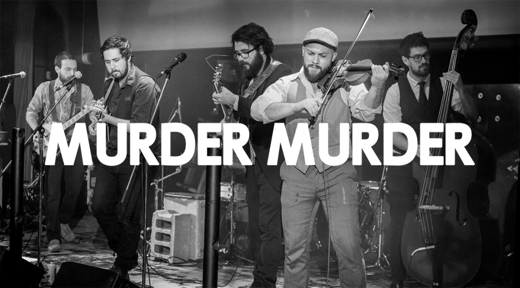 Murder Murder: The East Coast Band From Ontario
