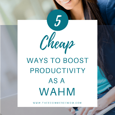 5 Cheap Ways to Boost Productivity as a WAHM