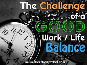 The Challenge of a Good Work-Life Balance