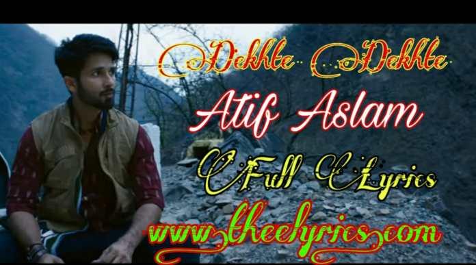 Dekhte Dekhte Lyrics in Hindi – Atif Aslam   Rochak Kohli
