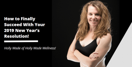 How to Finally Succeed With Your 2019 New Year's Resolution!
