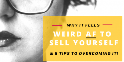 Why It Feels Weird AF to Sell Yourself & 8 Tips to Overcoming It!
