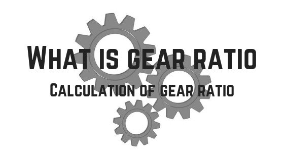 What is Gear ratio | How to calculate Gear Ratio | Short Guide