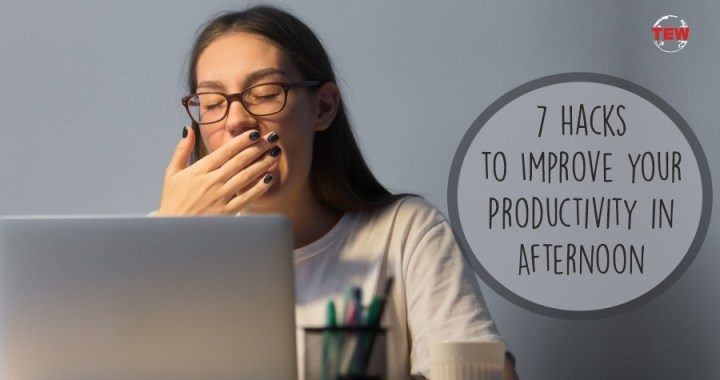 7 Hacks to Improve your Productivity in Afternoon.