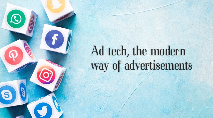 Ad tech, the modern way of advertisements.