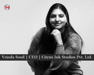 Vrinda Sood | CEO | Citrus Inc. Studios Pvt. Ltd.