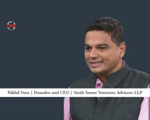 Nikhil Vora Founder and CEO Sixth Sense Ventures Advisors LLP
