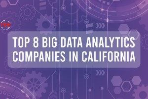 Top 8 Big Data Analytics Companies in California