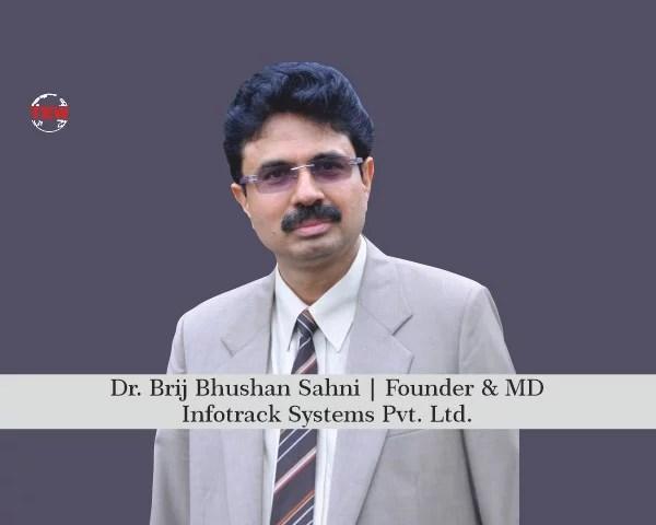 Dr. Brij Bhushan Sahni, Founder & MD, Infotrack