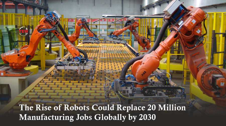 The Rise of Robots Could Replace 20 Million Manufacturing Jobs Globally by 2030