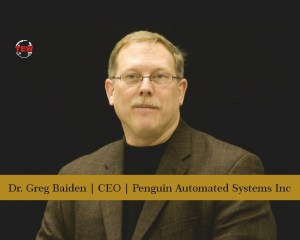 Dr. Greg Baiden CEO Penguin Automated Systems Inc