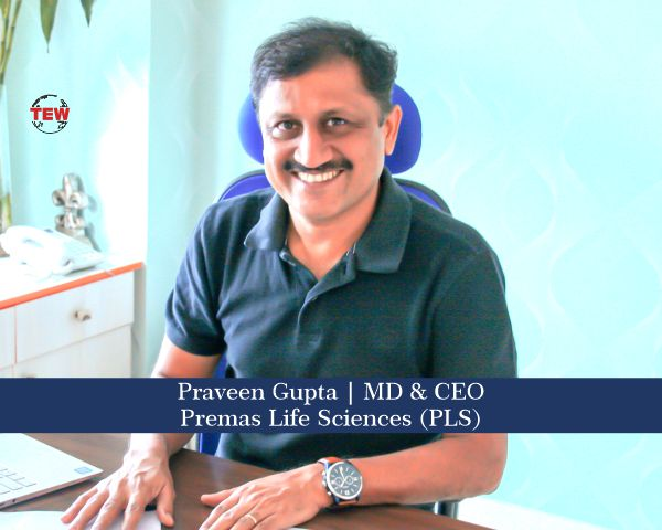 Praveen Gupta – A Game-Changing Leader in the Field of Life Sciences