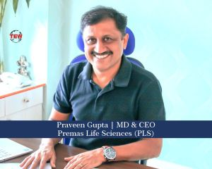 Praveen Gupta MD & CEO- Premas Life Sciences