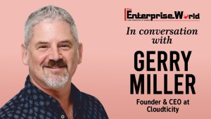 In Conversation with Mr. Gerry Miller- The Enterprise World- Cloudticity