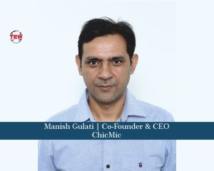 Manish Gulati Co-Founder & CEO- ChicMic