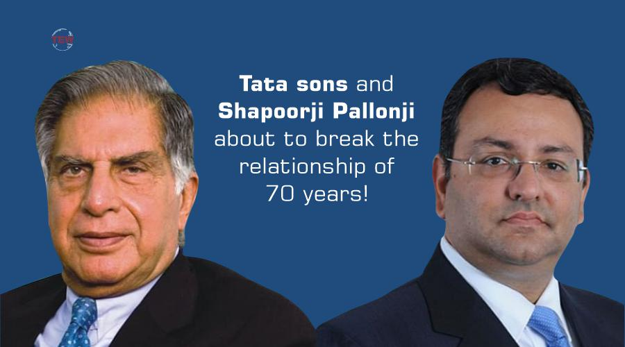 Tata sons and Shapoorji Pallonji about to break the relationship of 70 years!