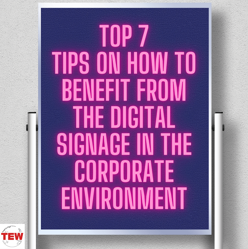 Top 7 tips on how to benefit from the digital signage in the Corporate Environment.