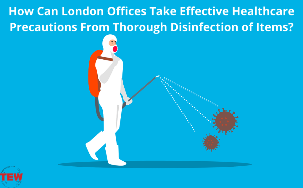 How Can London Offices Take Effective Healthcare Precautions From Thorough Disinfection of Items_