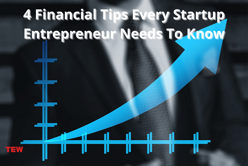 4 Financial Tips Every Startup Entrepreneur Needs To Know
