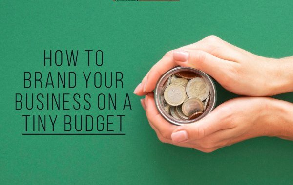 How to brand your business on a tiny budget