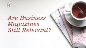 Are Business Magazines Still Relevant