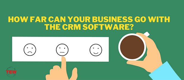 How Far Can Your Business Go With The CRM Software?